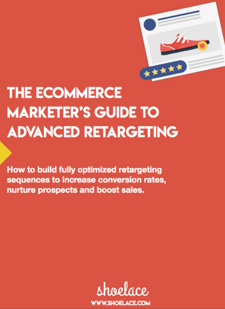 The eCommerce Marketer's Guide To Advanced Retargeting
