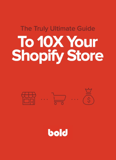 The Truly Ultimate Guide To 10X Your Shopify Store