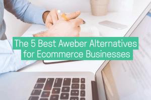 the-5-best-aweber-alternatives-for-ecommerce-businesses