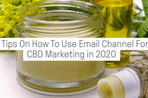 5-tips-on-how-to-use-email-channel-for-cbd-marketing-in-2020