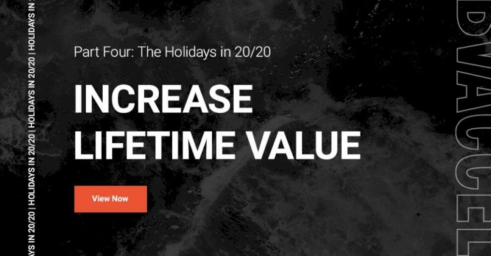 part-4,-the-holidays-in-20/20:-how-to-increase-lifetime-value