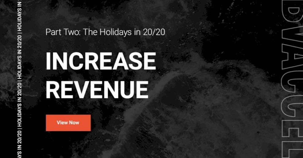 part-2,-the-holidays-in-20/20:-how-to-increase-revenue