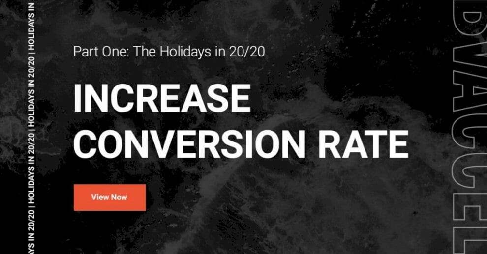 part-1,-the-holidays-in-20/20:-how-to-increase-conversion-rate