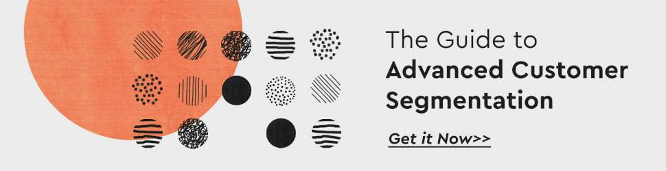 The guide to advanced customer segmentation