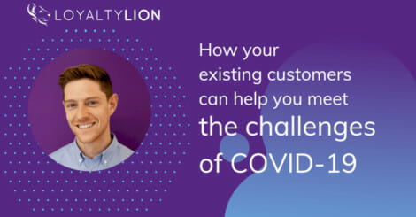 how-your-existing-customers-can-help-you-meet-the-challenges-of-covid-19-by-charlie-casey