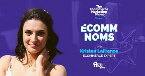 introducing-ecomm-noms:-the-newest-segment-of-the-ecommerce-marketing-show-with-kristen-lafrance