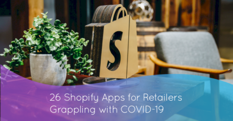 26-shopify-apps-for-retailer's-grappling-with-covid-19