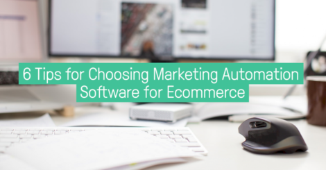 6-tips-for-choosing-marketing-automation-software-for-ecommerce