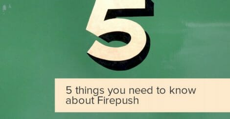 5-things-you-need-to-know-about-firepush