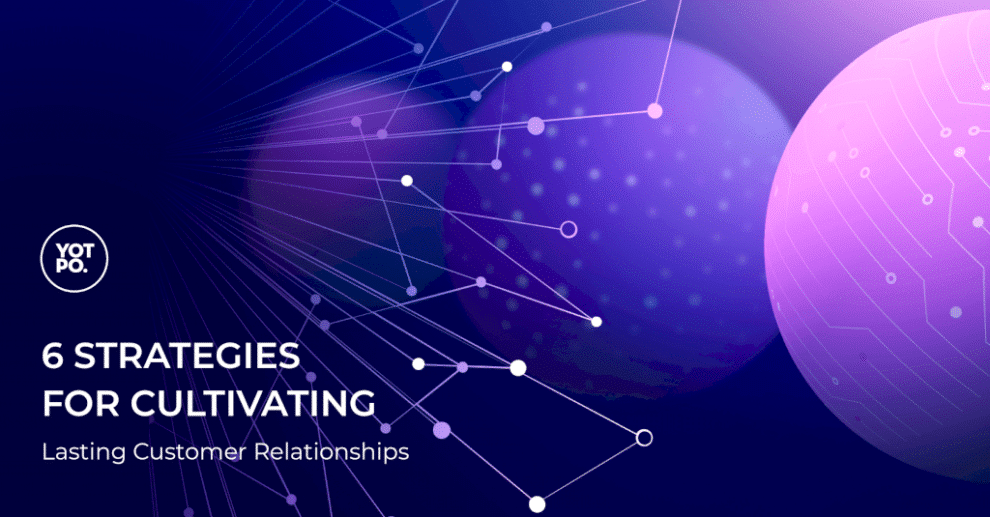 6-strategies-for-cultivating-lasting-customer-relationships