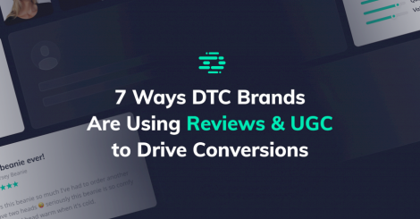 7-ways-dtc-brands-are-using-reviews-and-ugc-to-drive-conversions