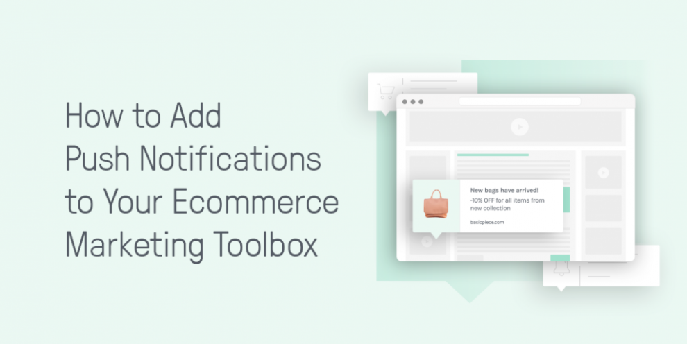 how-to-add-push-notifications-to-your-ecommerce-marketing-toolbox