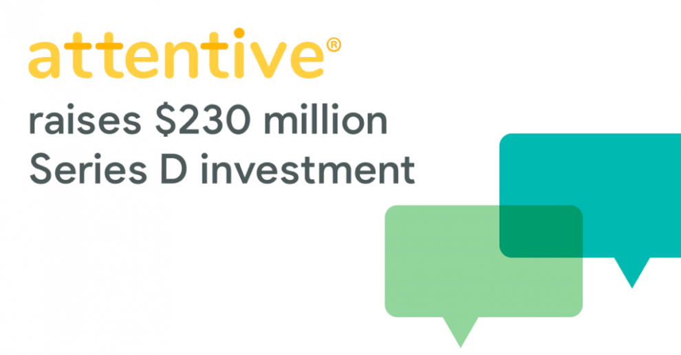 attentive-raises-$230-million-series-d-investment,-led-by-coatue,-to-enhance-product-and-expand-support-for-customers
