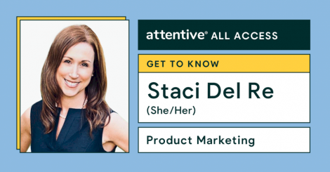 attentive-all-access:-meet-staci-del-re,-group-product-marketing-manager