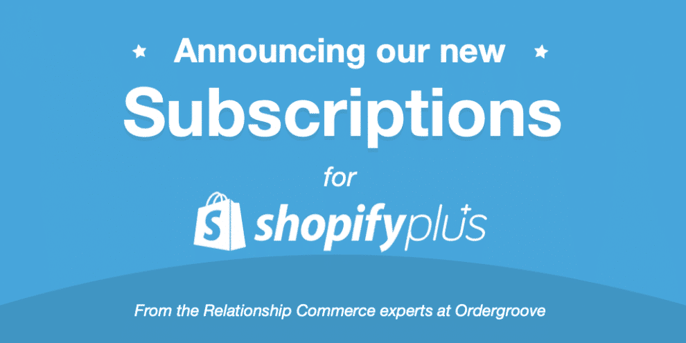 announcing-ordergroove's-new-subscription-app,-built-exclusively-for-shopify-plus-merchants