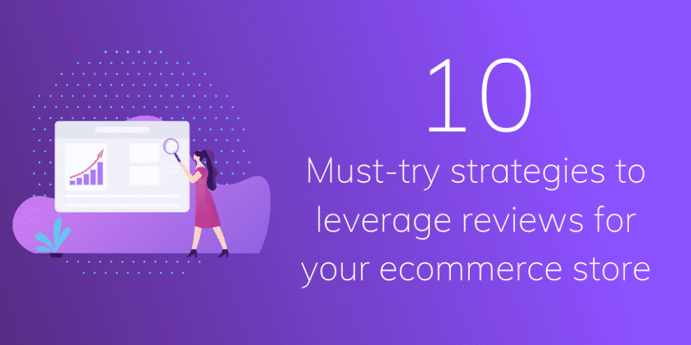 guest-post:-10-must-try-strategies-to-leverage-reviews-for-your-ecommerce-store