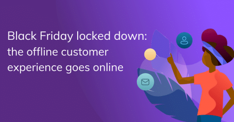 black-friday-locked-down:-the-offline-customer-experience-goes-online