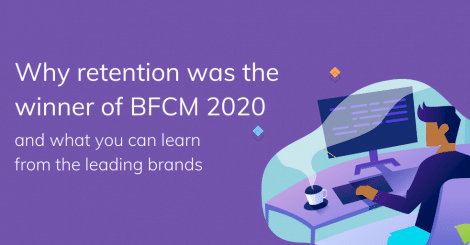 why-retention-was-the-winner-of-bfcm-2020,-and-what-you-can-learn-from-the-leading-brands