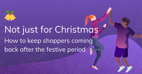 not-just-for-christmas:-how-to-keep-shoppers-coming-back-after-the-festive-period