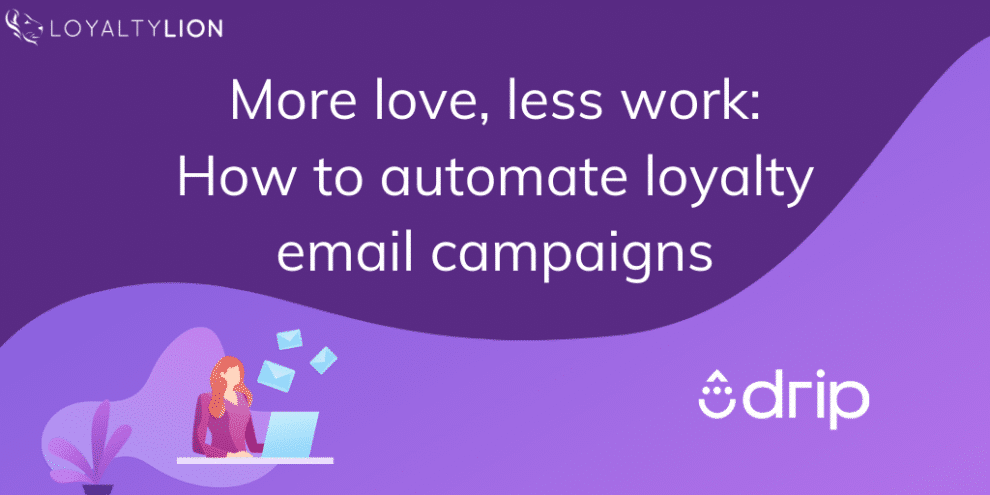 guest-post:-more-love,-less-work:-how-to-automate-loyalty-email-campaigns