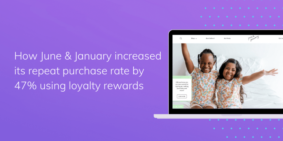 how-june-&-january-increased-its-repeat-purchase-rate-by-47%-using-loyalty-rewards