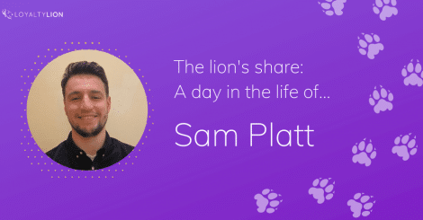 the-lion's-share:-a-day-in-the-life-of…-sam-platt-(senior-loyalty-analyst)