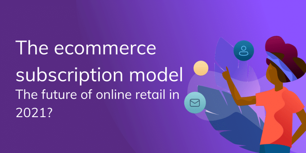 the-ecommerce-subscription-model:-the-future-of-online-retail-in-2021?