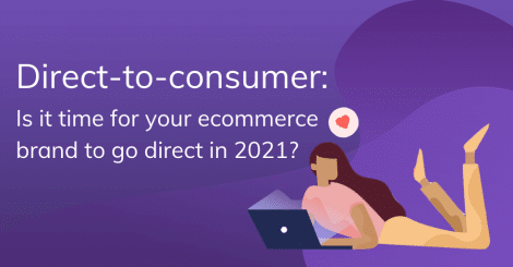 direct-to-consumer:-is-it-time-for-your-ecommerce-brand-to-go-direct-in-2021?