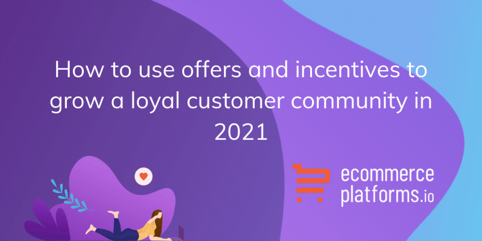 guest-post:-how-to-use-offers-and-incentives-to-grow-a-loyal-customer-community-in-2021