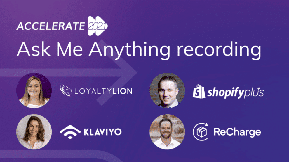 [recording]-accelerate-2021:-ask-me-anything-with-shopify-plus,-klaviyo,-recharge-and-loyaltylion