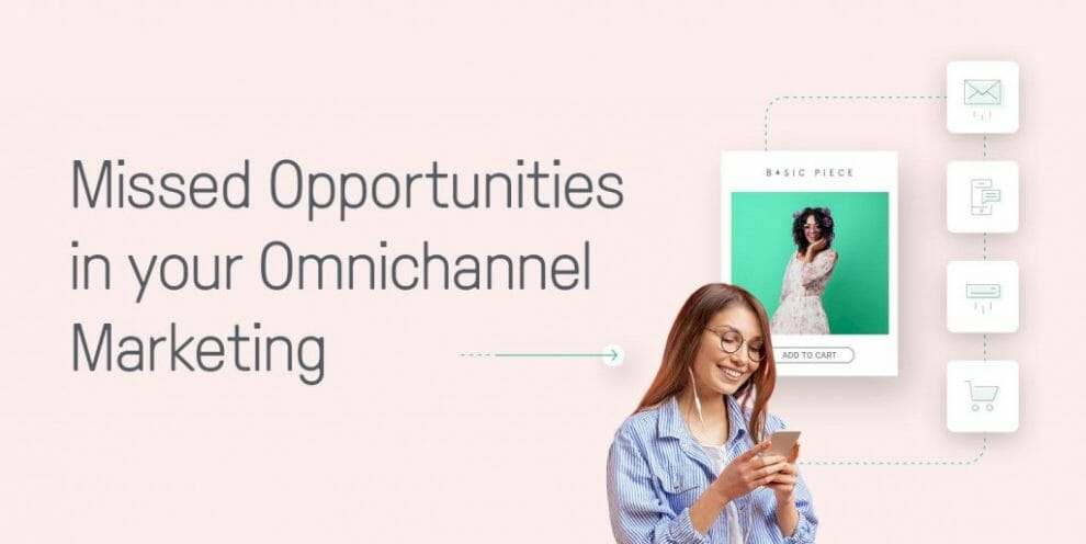 missed-opportunities-in-your-omnichannel-marketing