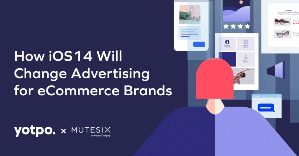 how-ios14-will-change-advertising-for-ecommerce-brands
