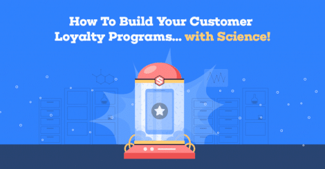 how-to-build-your-customer-loyalty-programs…-with-science!