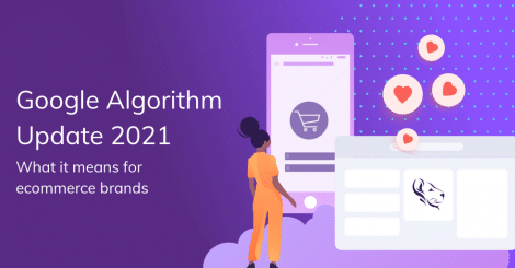 google-algorithm-update-2021:-what-it-means-for-ecommerce-brands