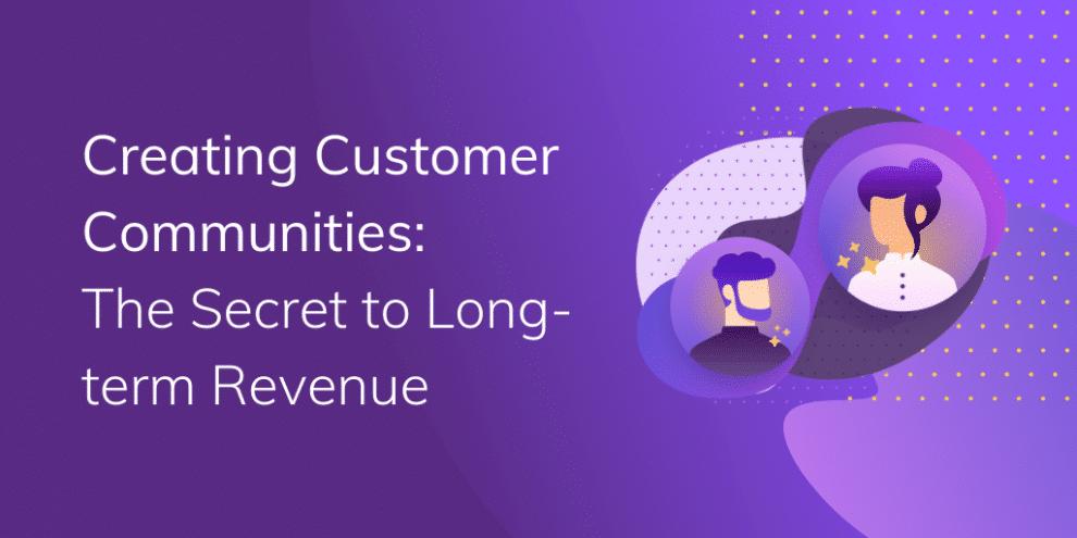 creating-customer-communities:-the-secret-to-long-term-revenue