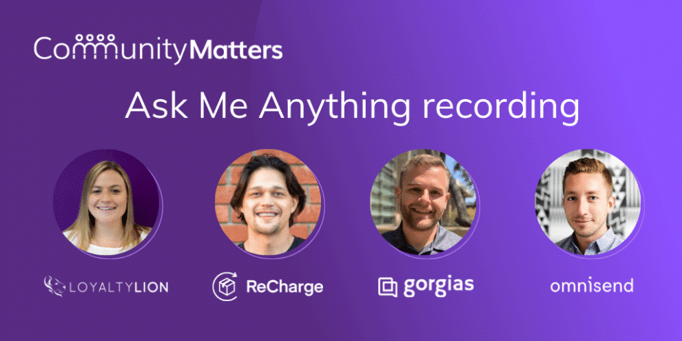[recording]-community-matters:-ask-me-anything-with-loyaltylion,-recharge,-gorgias-and-omnisend