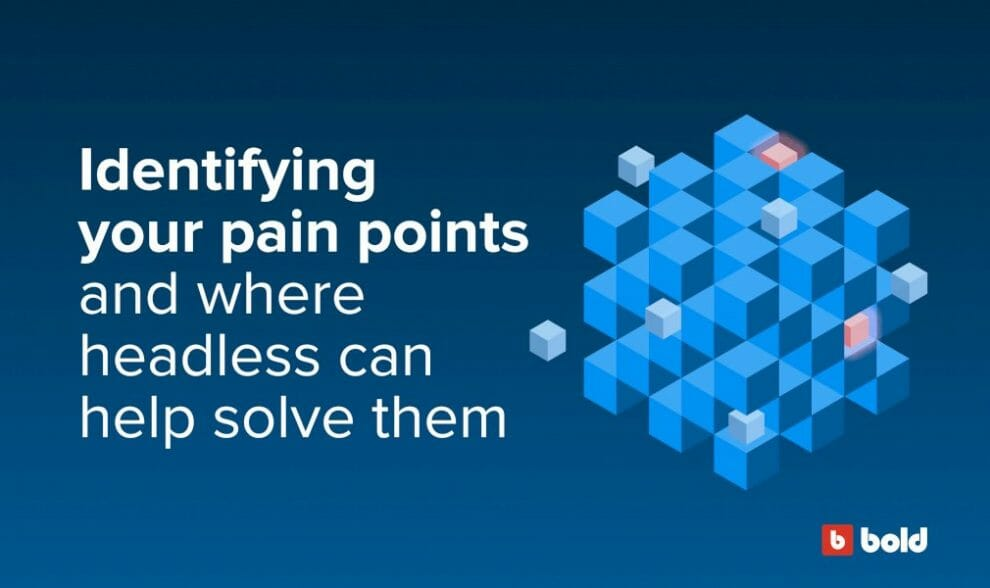 identifying-your-pain-points-and-where-headless-can-help-solve-them