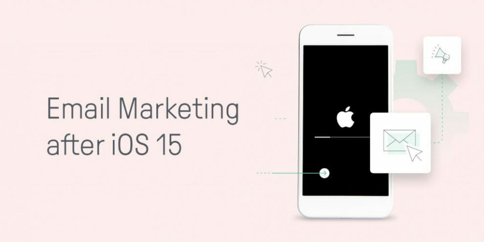 how-to-adapt-to-the-ios-15-updates-affecting-email-marketing