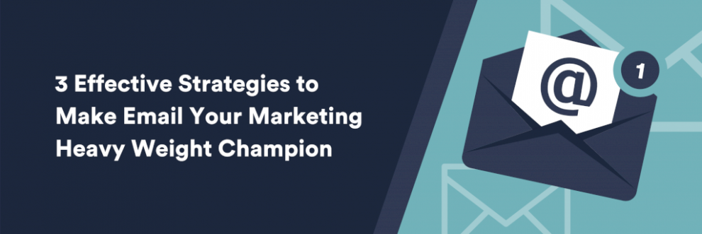 3-effective-strategies-to-make-email-your-marketing-heavyweight-champion