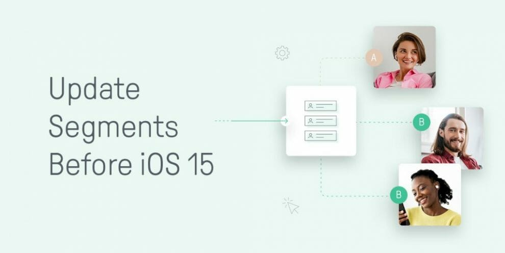 top-segments-to-implement-before-&-after-ios-15