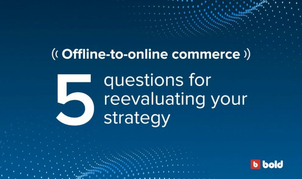 offline-to-online-commerce:-5-questions-for-reevaluating-your-strategy