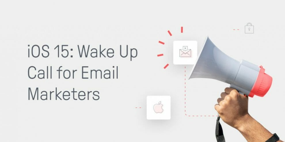 """experts:-ios-15-is-a-""""wake-up-call-for-email-marketers"""""""