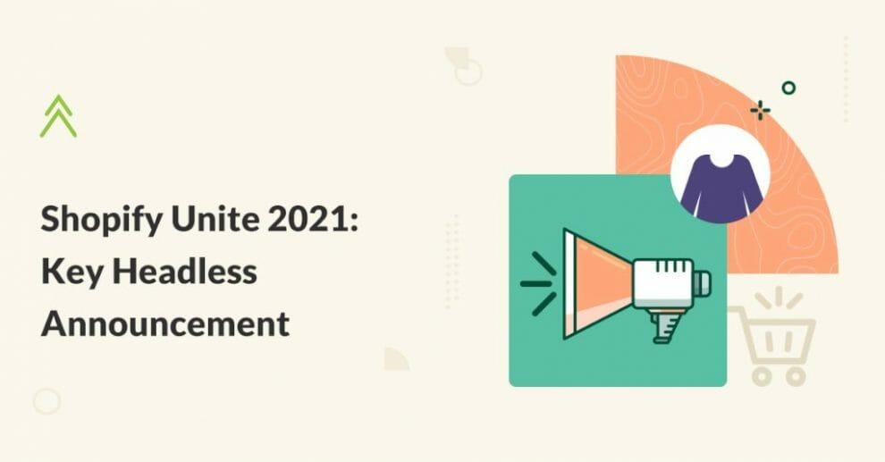 shopify-unite-2021:-key-headless-announcement