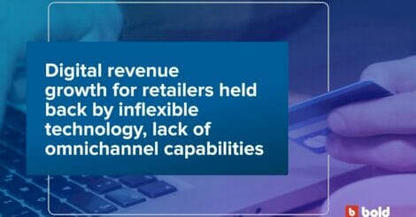 digital-revenue-growth-for-retailers-held-back-by-inflexible-technology,-lack-of-omnichannel-capabilities