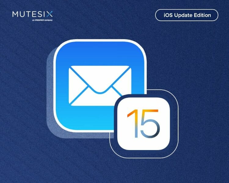 ios-15:-stopping-email-marketing-in-its-tracks