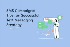 sms-campaigns:-tips-for-successful-text-messaging-strategy